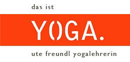 Das ist Yoga. Ute Freundl